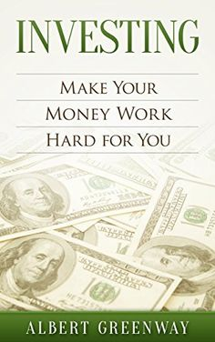 Investing: How to Make Your Money Work Hard for You (finance,investing,retirement,income,business,budgeting, real estate, automatic income, get rich, personal money management) by Albert Greenway, http://www.amazon.com/dp/B01M0V8GS5/ref=cm_sw_r_pi_dp_x_rOuuzbV5GE279