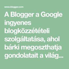 A Blogger a Google ingyenes blogközzétételi szolgáltatása, ahol bárki megoszthatja gondolatait a világgal. A Blogger használatával egyszerűen elhelyezhetsz szöveget, fényképeket és videoklipeket személyes vagy csapatblogodban.