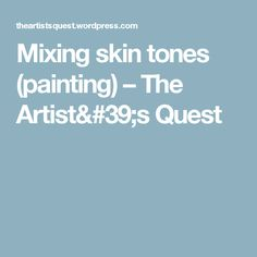 Mixing skin tones (painting) – The Artist's Quest