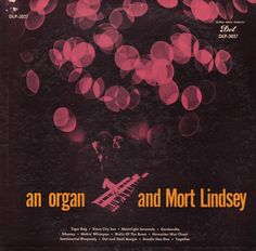 Mort Lindsey ~ Unearthed out of the Atomic Attic