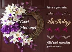 Good Morning wishes and Birthday flowers for your loved ones !