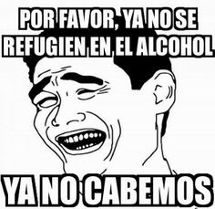 Ya no se refugien en el alcohol... jajajajaja