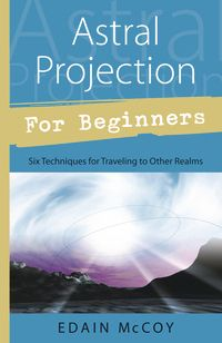 Astral Projection for Beginners Visit a realm in which time and space have no meaning—the astral realm. Written for beginners, this friendly guide presents step-by-step instructions for six easy and effective astral projection techniques.  $12.95