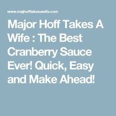 Major Hoff Takes A Wife : The Best Cranberry Sauce Ever! Quick, Easy and Make Ahead!