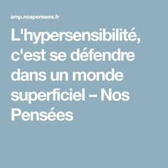 L'hypersensibilité, c'est se défendre dans un monde superficiel – Nos Pensées