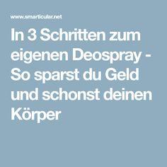 In 3 Schritten zum eigenen Deospray - So sparst du Geld und schonst deinen Körper