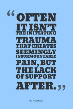 Often It Isn'T The Initiating Trauma That Creates Seemingly Insurmountable Pain, But The Lack Of Support After. » S. Kelley Harrell, Gift Of The Dreamtime – Reader'S Companion