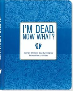 Preparing I'm Dead. Now What?: Important Information about My Belongings, Business Affairs, and Wishes by Created by Peter Pauper Press Inc book description. Financial Information, Medical Information, Personal Property Insurance, Cover Design, Family Emergency Binder, Thing 1, This Is A Book, End Of Life, Now What