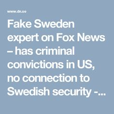 Fake Sweden expert on Fox News – has criminal convictions in US, no connection to Swedish security - DN.SE