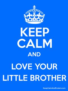 Keep Calm and LOVE YOUR LITTLE BROTHER