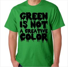 Green is Not a Creative Color Don't Hug Me I'm by geekDesigns, $20.00