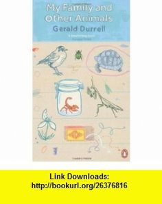 My Family and Other Animals. Gerald Durrell (Penguin Essentials) (9780241951460) Gerald Malcolm Durrell , ISBN-10: 0241951461  , ISBN-13: 978-0241951460 ,  , tutorials , pdf , ebook , torrent , downloads , rapidshare , filesonic , hotfile , megaupload , fileserve