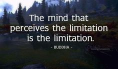 The mind perceives limitations