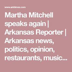Martha Mitchell speaks again | Arkansas Reporter | Arkansas news, politics, opinion, restaurants, music, movies and art  http://www.arktimes.com/arkansas/martha-mitchell-speaks-again/Content?oid=948357