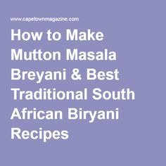 How to Make Mutton Masala Breyani & Best Traditional South African Biryani Recipes Malay Food, Chicken Masala, Breakfast Tacos, Biryani Recipe, South African Recipes, How To Make Sausage, Sausage And Egg, Family Meals, Chicken Recipes