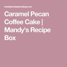 Caramel Pecan Coffee Cake | Mandy's Recipe Box