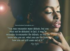 It takes defeat to know who you are. Words Of Courage, Warrior Goddess Training, Wise Women, Know Who You Are, Maya Angelou, You Must, Free Spirit, Coming Out, Quotes To Live By