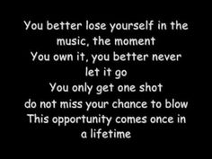 "I love the lyrics to the Eminem track ''Loose Yourself""."