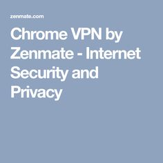 Chrome VPN by Zenmate ‒ Internet Security and Privacy