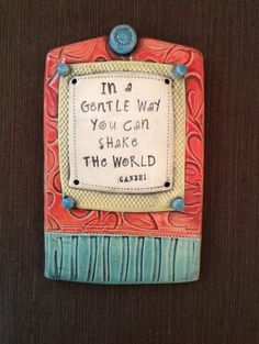 """$42.00 Ceramic Wall Plaque """"In a Gentle Way You Can Shake the World"""" Gandhi © Malena Bisanti-Wall Studio"""