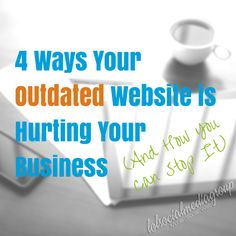 4 Ways Your Outdated Website is Hurting Your Business (And What You can Do About it)