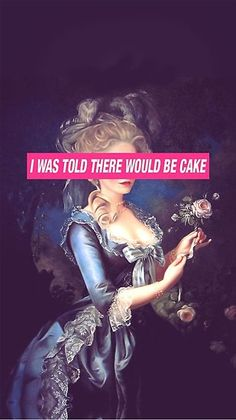 Let them eat cake! Marie Antoinette never said this, but most people don't know more about her than that famous 'quote.' Learn about the real woman who was. Marie Antoinette, Phone Backgrounds, Wallpaper Backgrounds, Iphone 6 Wallpaper Quotes, Iphone Wallpapers, Funny Phone Wallpaper, Watercolor World Map, Classical Art Memes, Cute Wallpapers