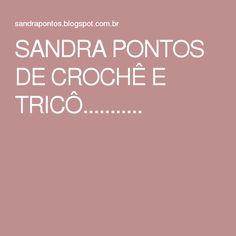 SANDRA PONTOS DE CROCHÊ E TRICÔ...........