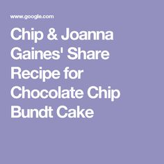 Chip & Joanna Gaines' Share Recipe for Chocolate Chip Bundt Cake