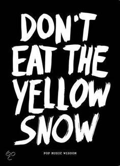€ 16,99 Dont Eat the Yellow Snow http://www.bol.com/nl/p/don-t-eat-yellow-snow/9200000001227994/?Referrer=ADVNLPPce841a00cdbf929700f059da37000005727