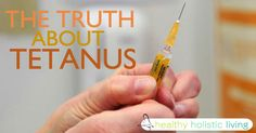 At Healthy Holistic Living we search the web for great health content to share with you. This article is shared with permission from our friends at PreventDisease.com (adsbygoogle = window.adsbygoogle || []).push({}); As with most vaccines, we have been led to believe that a tetanus shot is a necessity to...More