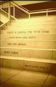 A practical metaphor for Martin Luther Kings quote about Faith.