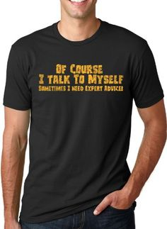 Of Couse I Talk To Myself T Shirt Expert Advice Shirt Funny Sarcastic Tee