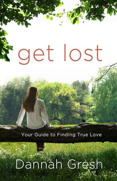 "Get Lost: Your Guide to Finding True Love ""A girl needs to get so lost in God that a guy has to seek Him to find her."" AWESOME BOOK!!"