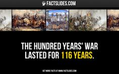 137 Facts about Funny Stuff ←FACTSlides→ The Hundred Years' War lasted for 116 years.