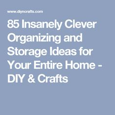 85 Insanely Clever Organizing and Storage Ideas for Your Entire Home - DIY & Crafts
