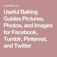 Useful Baking Guides Pictures, Photos, and Images for Facebook, Tumblr, Pinterest, and Twitter