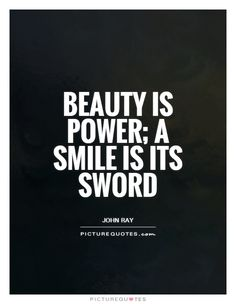 Beauty is power; a smile is its sword. Picture Quotes.