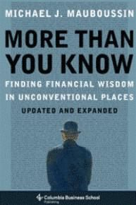 Since its first publication, Michael J. Mauboussin's popular guide to wise investing has been translated into eight languages and has been named best business book by BusinessWeek and best economics book by Strategy+Business.  http://seekingalpha.com/article/1233871-more-than-you-know-finding-financial-wisdom-in-unconventional-places