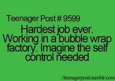 I'd be fired within the first 5 minutes. And then walk out in a full body bubble wrap suit.