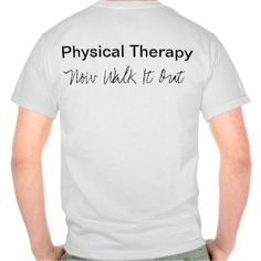 Physical Therapy T-shirts, Shirts and Custom Physical Therapy Clothing