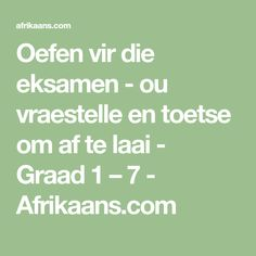 Oefen vir die eksamen - ou vraestelle en toetse om af te laai - Graad 1 – 7 - Afrikaans.com Afrikaans, Classroom, Math Equations, Words, Quotes, Class Room, Quotations, Quote, Shut Up Quotes