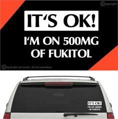 I'm On 500MG Of Fukitol Auto Decal Car Sticker