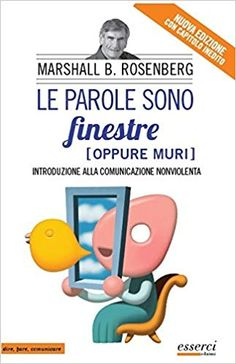 Amazon.it: Le parole sono finestre (oppure muri). Introduzione alla comunicazione nonviolenta - Bertram Rosenberg Marshall, V. Costetti, F. Rossi - Libri