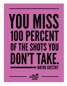 """You miss 100 percent of the shots you don't take."" - Wayne Gretzky #Sports #Quote #Inspiration"