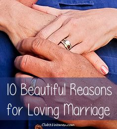 I can think of all kinds of reasons to love being married – maybe a thousand or so – but beginning with these 10. 10 Beautiful Reasons for Loving Marriage
