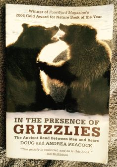 In the Presence of Grizzlies : Sharing Our World with the Great Bear by Doug...