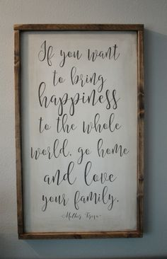 If You Want to Bring Happiness to the Whole World, Go Home and Love Your Family--Mother Teresa-- Wood Sign by 42ndCircleDesign on Etsy