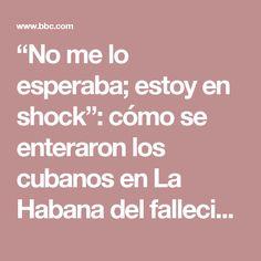 """""""No me lo esperaba; estoy en shock"""": cómo se enteraron los cubanos en La Habana del fallecimiento de Fidel Castro - BBC Mundo"""