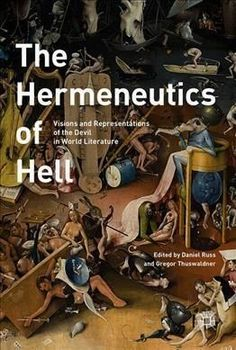 The Hermeneutics of Hell: Visions and Representations of the Devil in World Literature