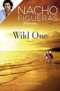 "Nacho Figueras Presents: Wild One (Polo Season) by Jessica Whitman. ""Perfect book for the beach."" -- Library Journal on High Season Kat Parker thought she'd finally escaped being known as the housekeeper's daughter in the class-obsessed polo town of Wellington, FL. With her first blockbuster screenplay, she'd become the Hollywood It girl-until with one flop suddenly she wasn't. Heading home is her only option. Kat knows she can write another hit...if only she can find the right story…"